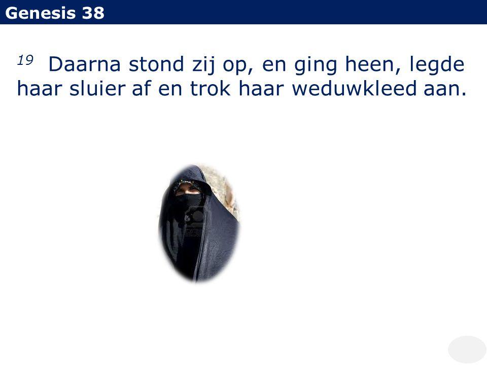 Genesis 38 19 Daarna stond zij op, en ging heen, legde haar sluier af en trok haar weduwkleed aan.