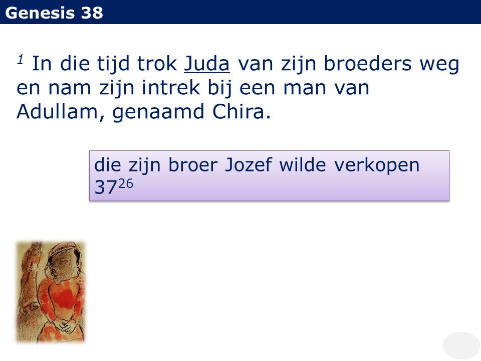 Genesis 38 1 In die tijd trok Juda van zijn broeders weg en nam zijn intrek bij een man van Adullam, genaamd Chira.