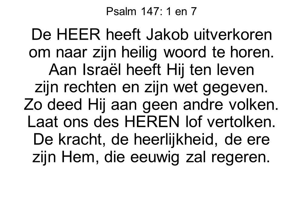 De HEER heeft Jakob uitverkoren om naar zijn heilig woord te horen.