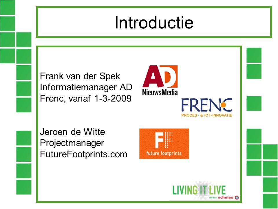Introductie Frank van der Spek Informatiemanager AD Frenc, vanaf 1-3-2009 Jeroen de Witte Projectmanager FutureFootprints.com.