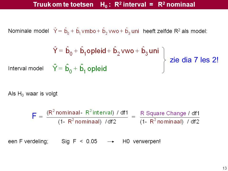 Truuk om te toetsen H0 : R2 interval = R2 nominaal