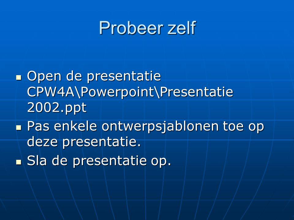 Probeer zelf Open de presentatie CPW4A\Powerpoint\Presentatie 2002.ppt