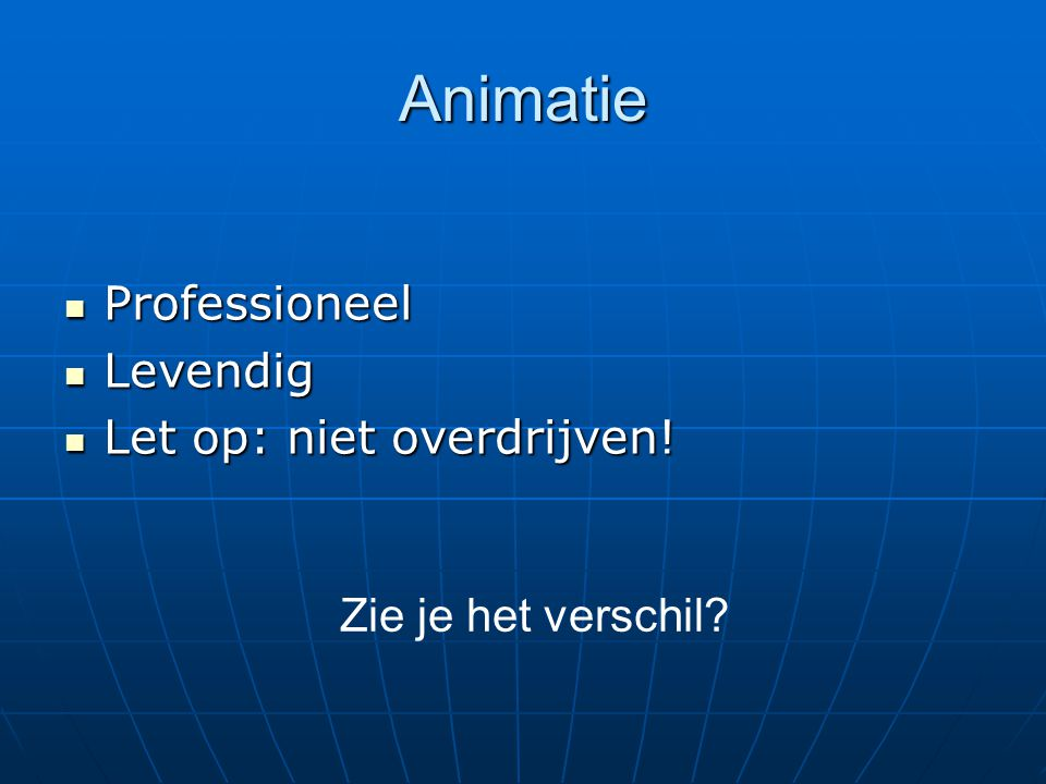 Animatie Professioneel Levendig Let op: niet overdrijven!