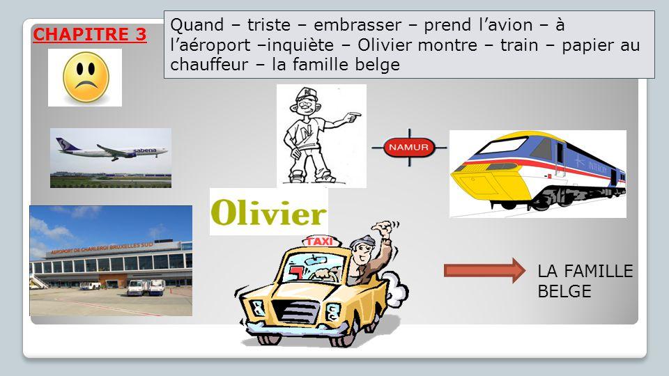Quand – triste – embrasser – prend l'avion – à l'aéroport –inquiète – Olivier montre – train – papier au chauffeur – la famille belge