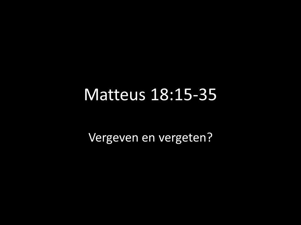 Matteus 18:15-35 Vergeven en vergeten
