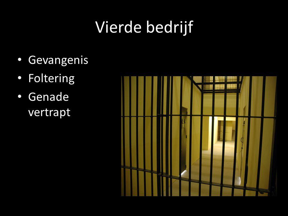 Vierde bedrijf Gevangenis Foltering Genade vertrapt
