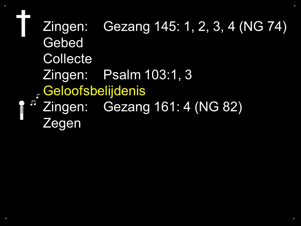 Zingen: Gezang 145: 1, 2, 3, 4 (NG 74) Gebed Collecte