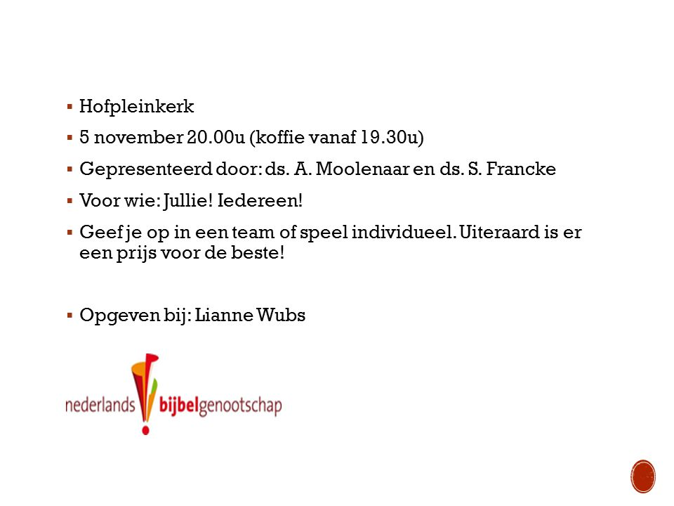 Hofpleinkerk 5 november 20.00u (koffie vanaf 19.30u) Gepresenteerd door: ds. A. Moolenaar en ds. S. Francke.