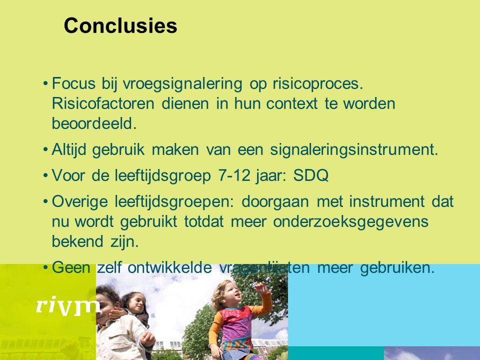 Conclusies Focus bij vroegsignalering op risicoproces. Risicofactoren dienen in hun context te worden beoordeeld.