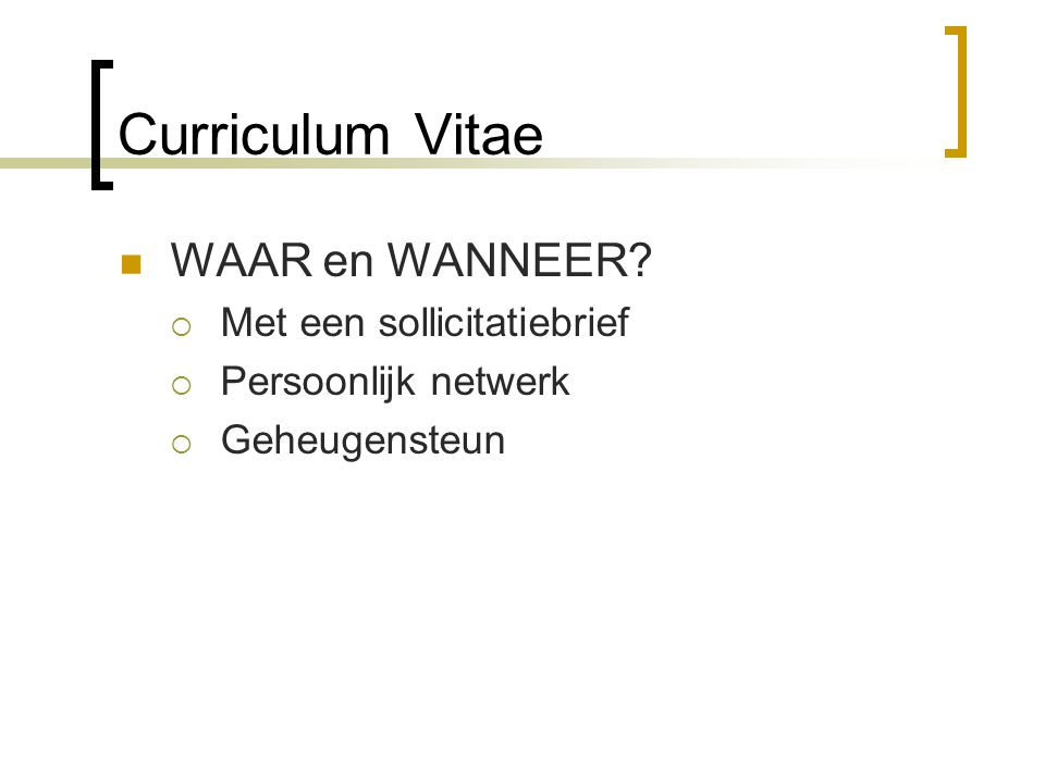 Curriculum Vitae WAAR en WANNEER Met een sollicitatiebrief