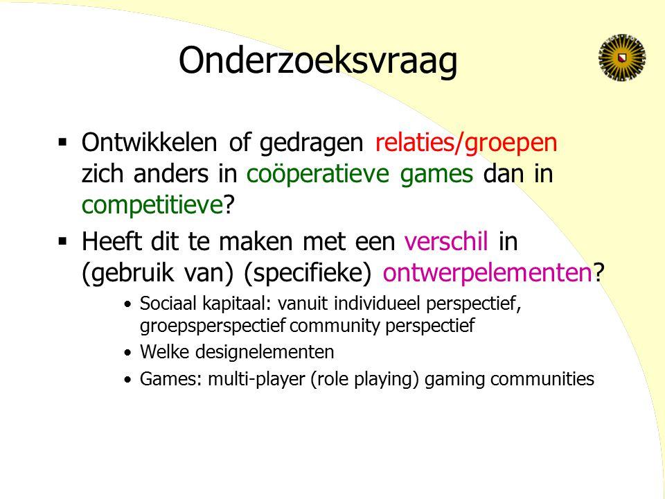 Onderzoeksvraag Ontwikkelen of gedragen relaties/groepen zich anders in coöperatieve games dan in competitieve