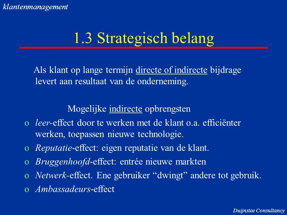 klantenmanagement 1.3 Strategisch belang. Als klant op lange termijn directe of indirecte bijdrage levert aan resultaat van de onderneming.