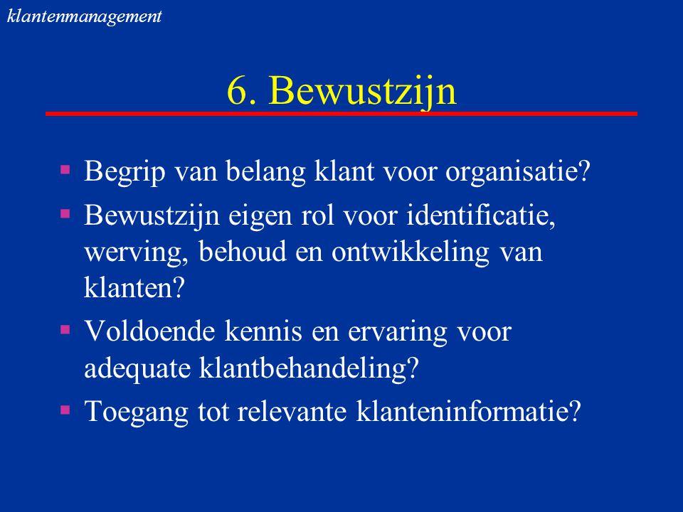 6. Bewustzijn Begrip van belang klant voor organisatie