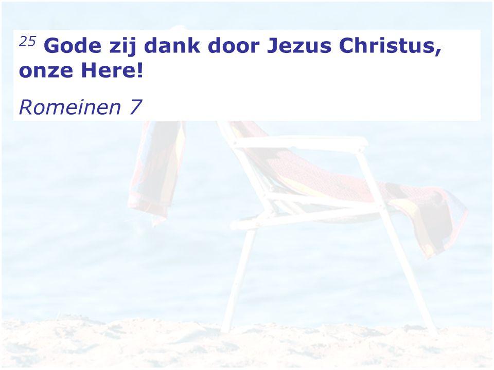 25 Gode zij dank door Jezus Christus, onze Here!