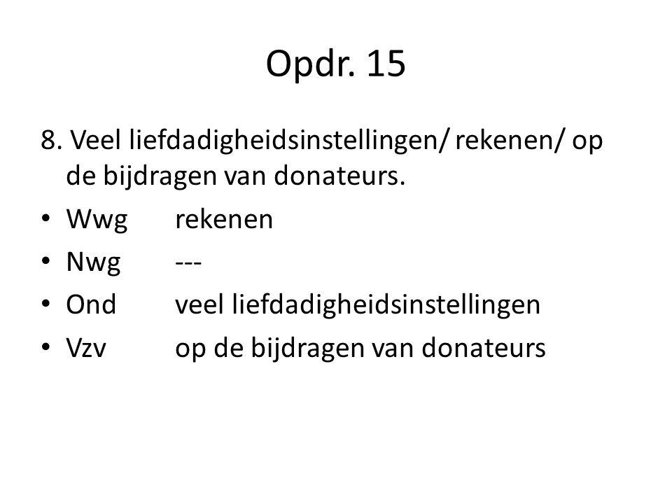 Opdr. 15 8. Veel liefdadigheidsinstellingen/ rekenen/ op de bijdragen van donateurs. Wwg rekenen. Nwg ---