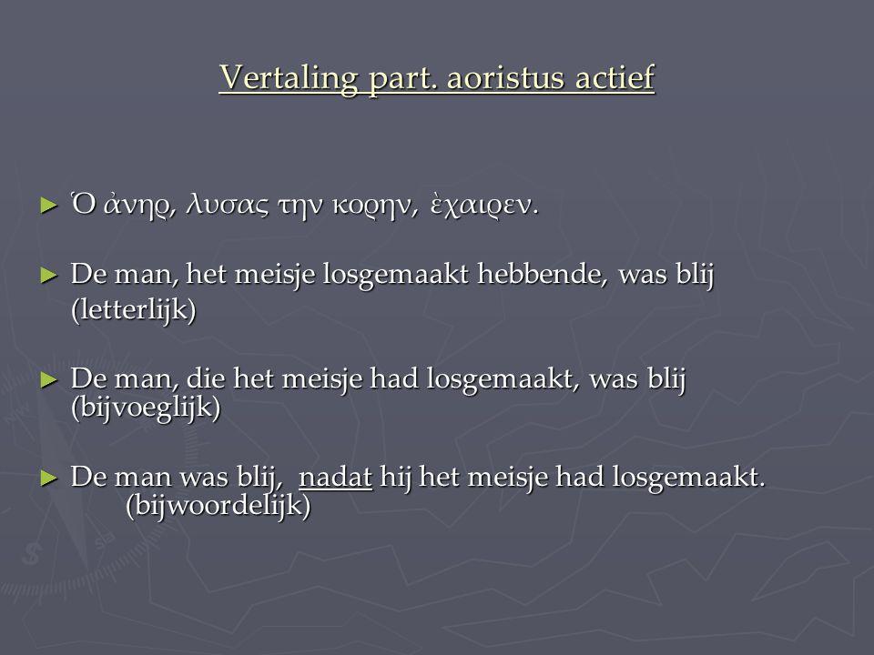 Vertaling part. aoristus actief