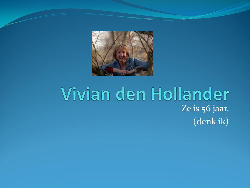 Vivian den Hollander Ze is 56 jaar. (denk ik)
