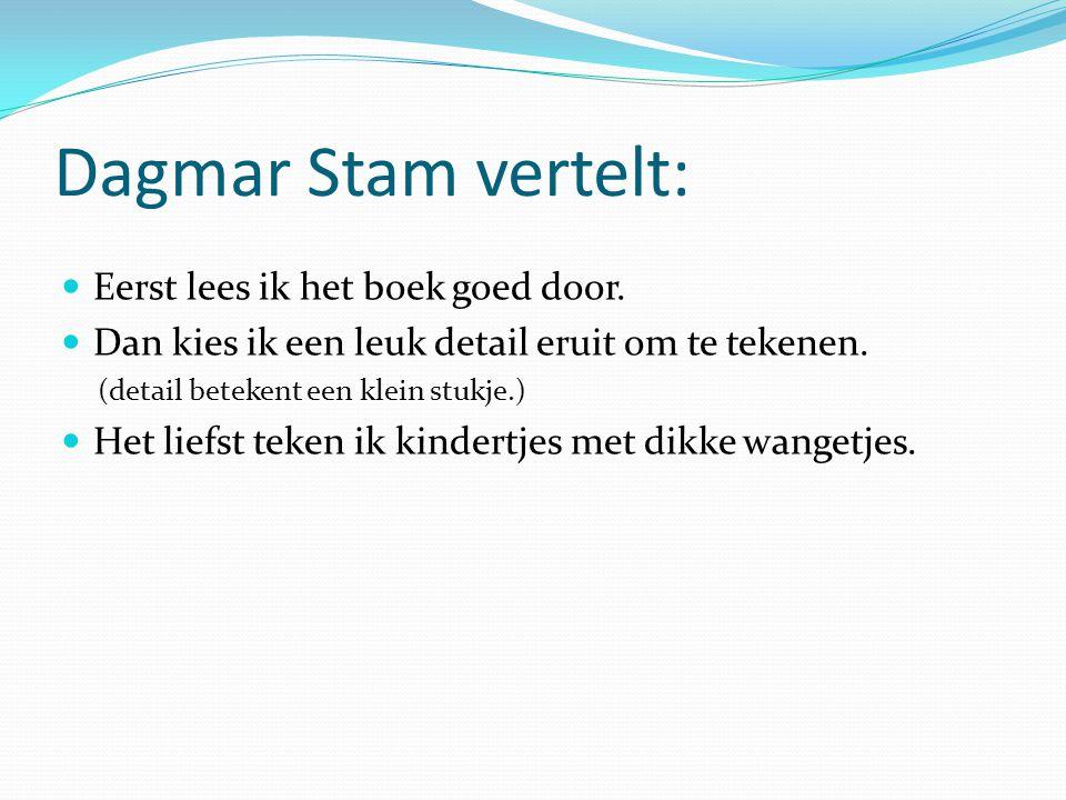 Dagmar Stam vertelt: Eerst lees ik het boek goed door.