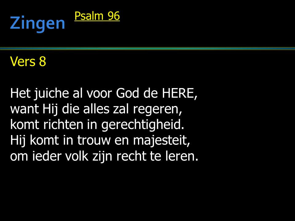Zingen Vers 8 Het juiche al voor God de HERE,