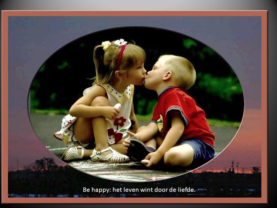 Be happy: het leven wint door de liefde.