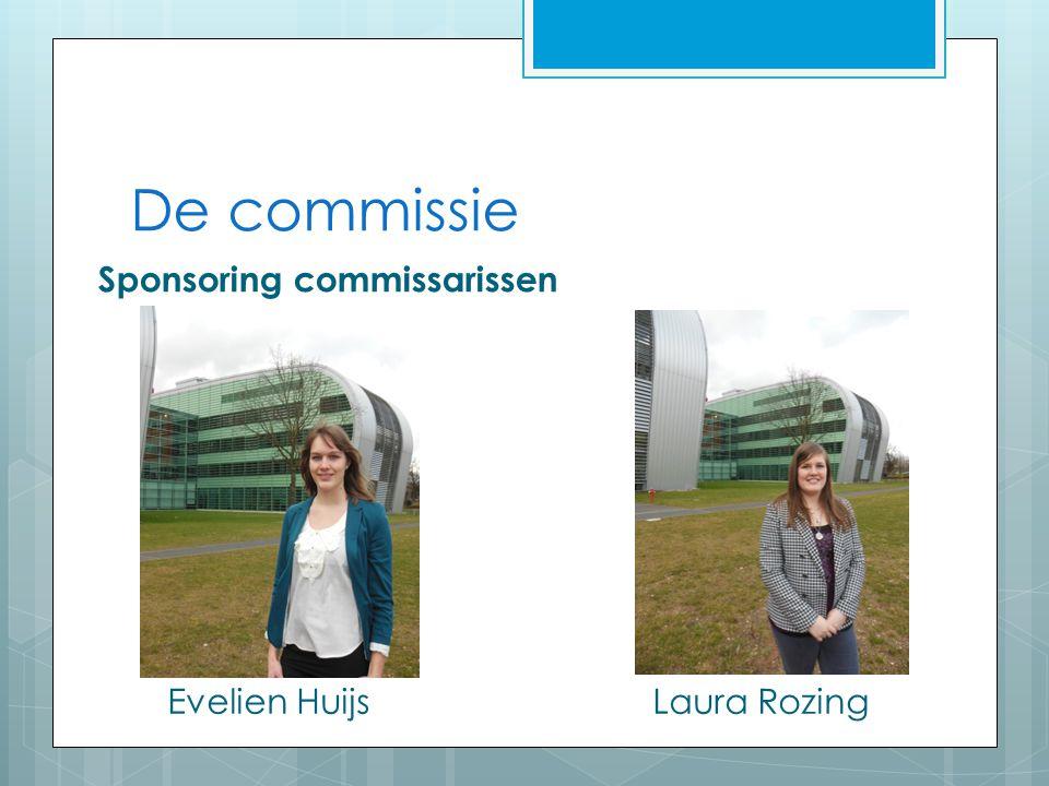 De commissie Sponsoring commissarissen Evelien Huijs Laura Rozing