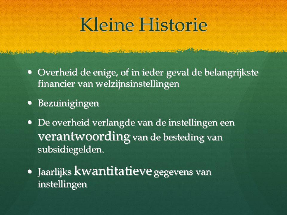 Kleine Historie Overheid de enige, of in ieder geval de belangrijkste financier van welzijnsinstellingen.