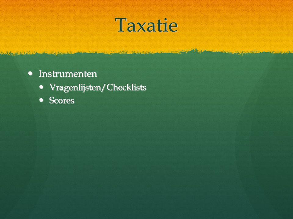 Taxatie Instrumenten Vragenlijsten/Checklists Scores