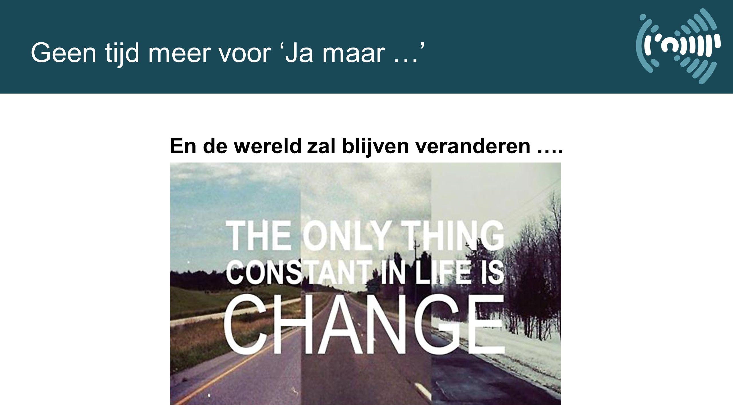 En de wereld zal blijven veranderen ….