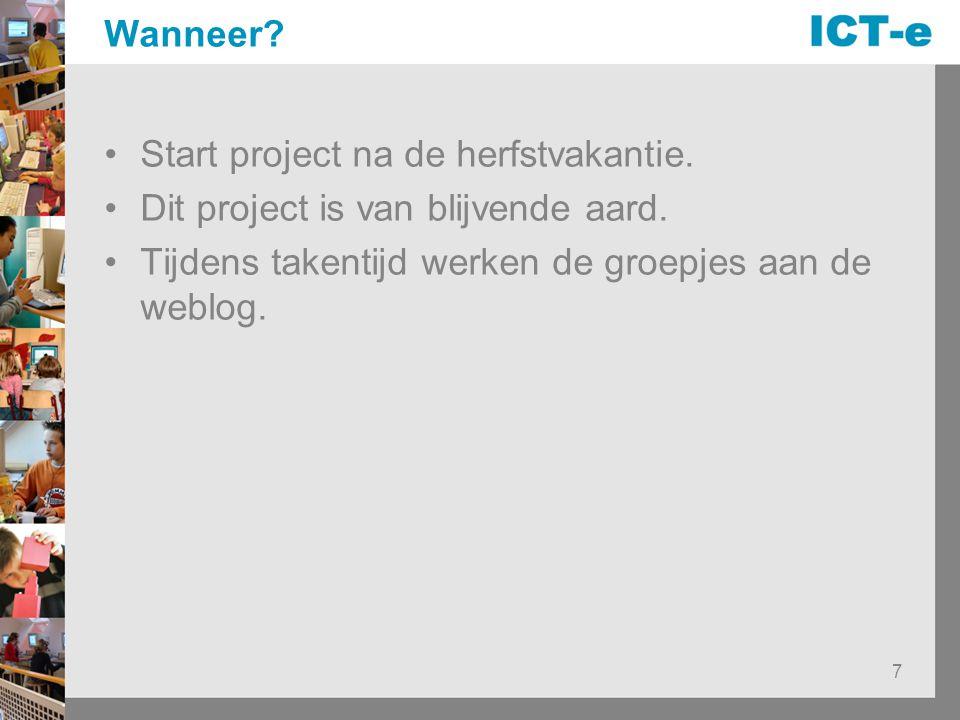 Wanneer. Start project na de herfstvakantie. Dit project is van blijvende aard.
