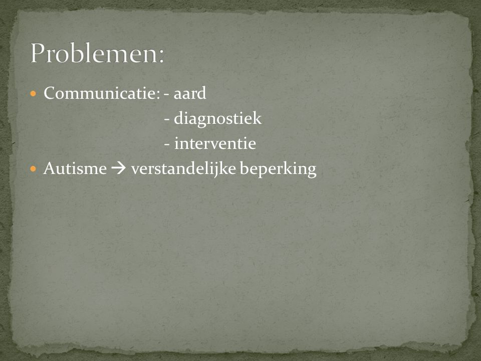 Problemen: Communicatie: - aard - diagnostiek - interventie