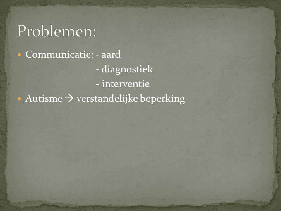 Problemen: Communicatie: - aard - diagnostiek - interventie
