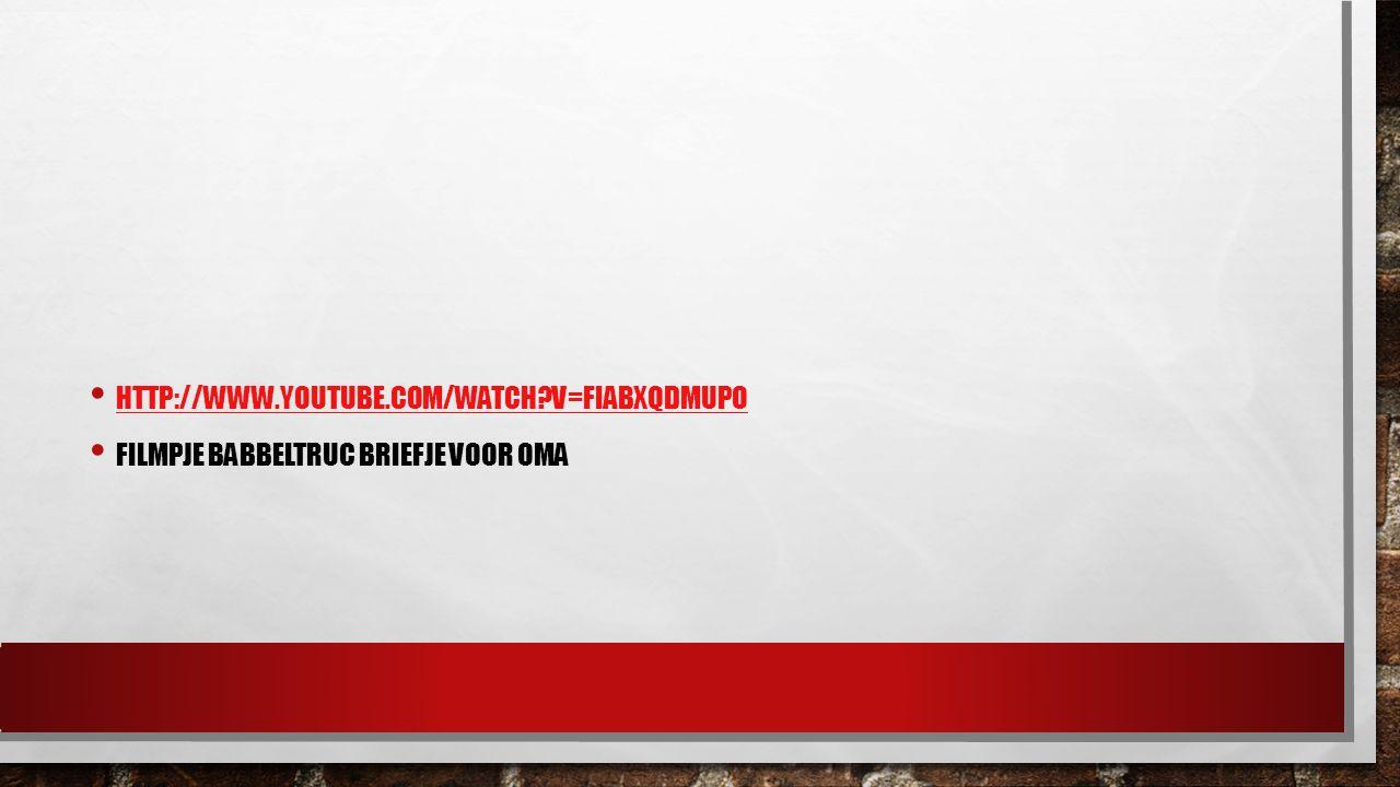 http://www.youtube.com/watch v=fiabXqdMupo Filmpje babbeltruc briefje voor oma