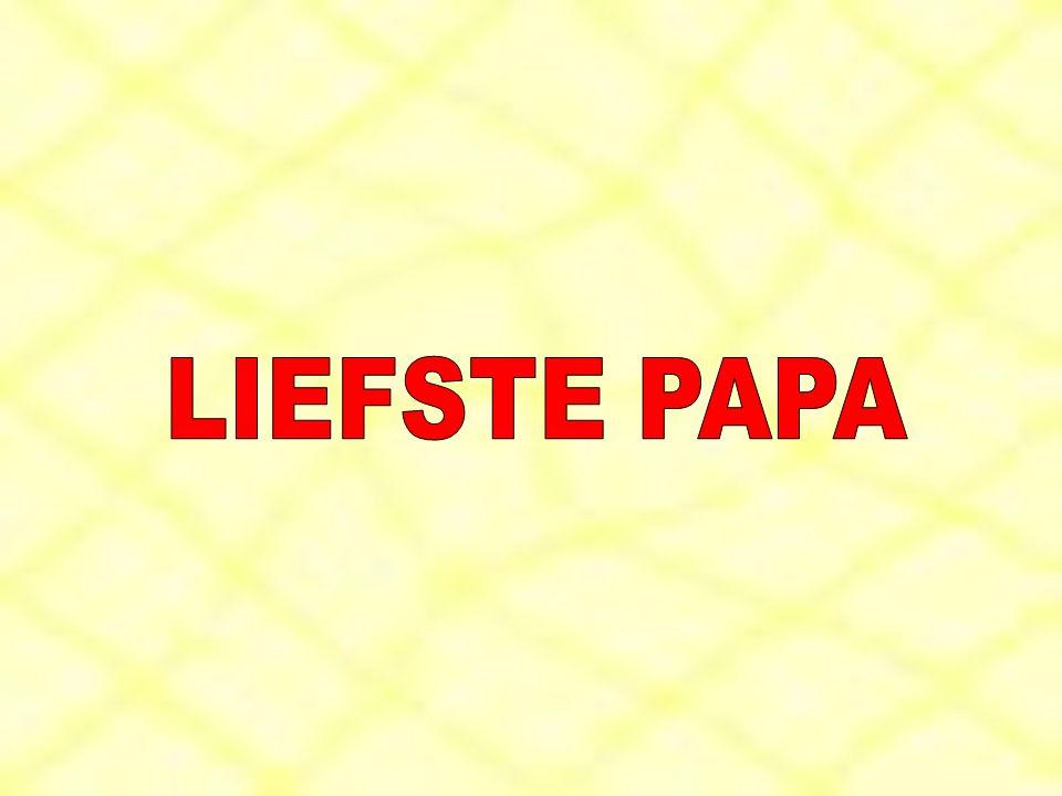 LIEFSTE PAPA