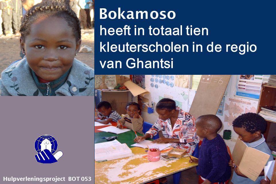 Bokamoso heeft in totaal tien kleuterscholen in de regio van Ghantsi