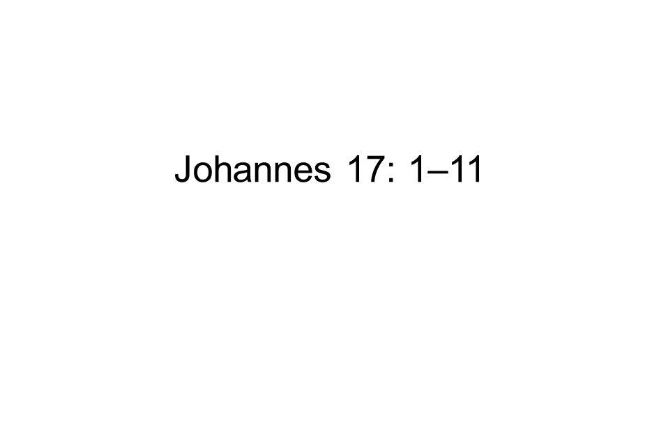 Johannes 17: 1–11