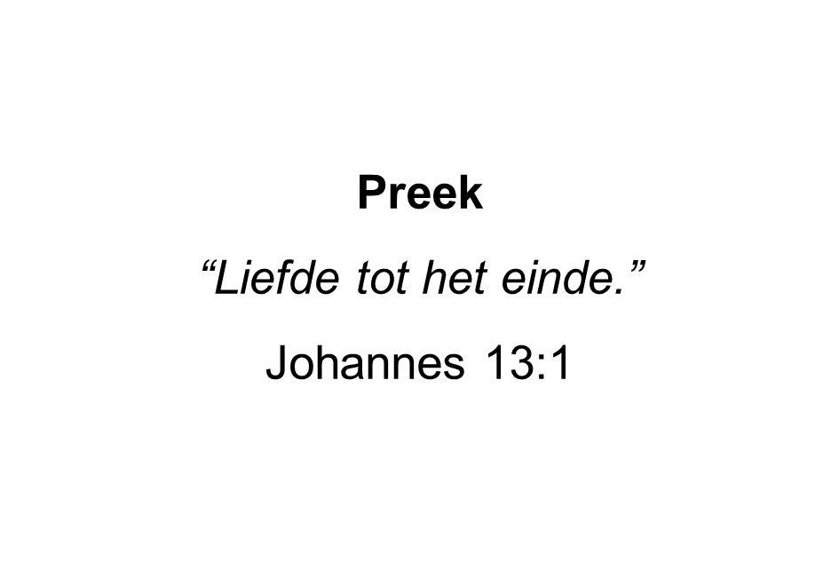 Preek Liefde tot het einde. Johannes 13:1