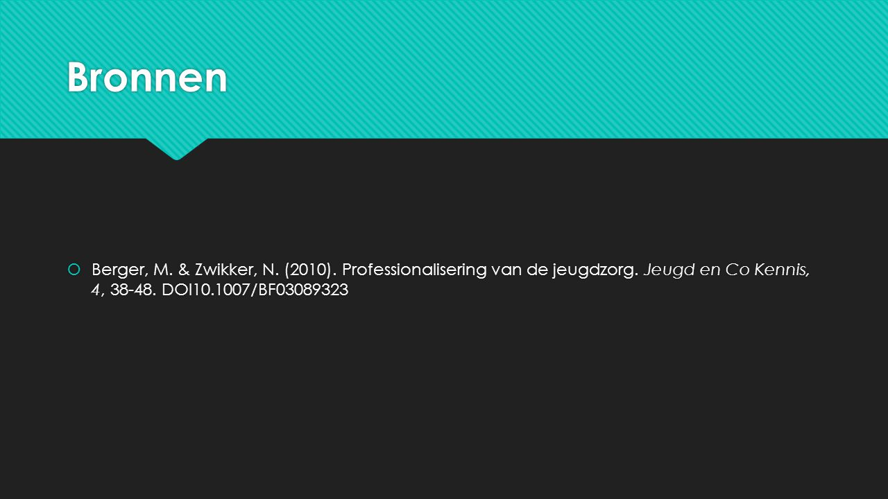 Bronnen Berger, M. & Zwikker, N. (2010). Professionalisering van de jeugdzorg.