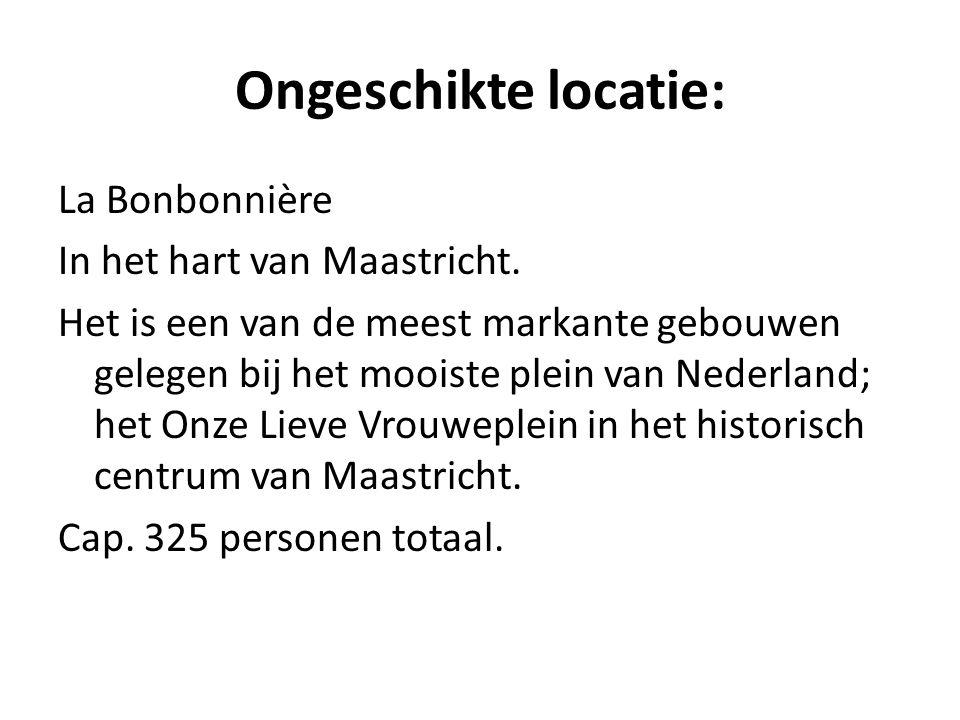 Ongeschikte locatie: La Bonbonnière In het hart van Maastricht.