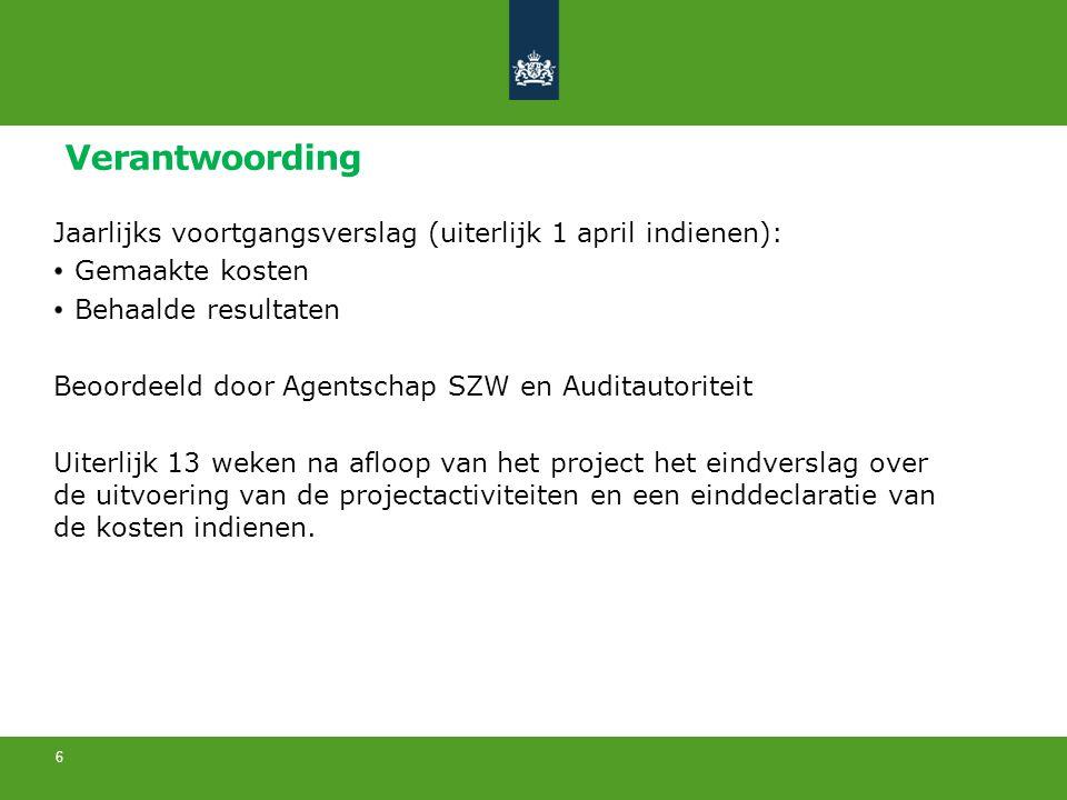 Verantwoording Jaarlijks voortgangsverslag (uiterlijk 1 april indienen): Gemaakte kosten. Behaalde resultaten.