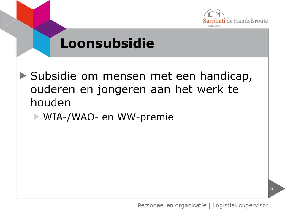 Loonsubsidie Subsidie om mensen met een handicap, ouderen en jongeren aan het werk te houden. WIA-/WAO- en WW-premie.