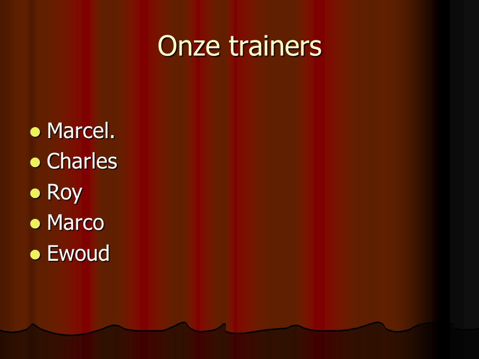Onze trainers Marcel. Charles Roy Marco Ewoud