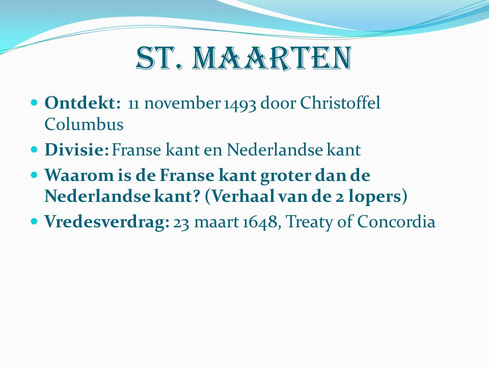 St. maarten Ontdekt: 11 november 1493 door Christoffel Columbus