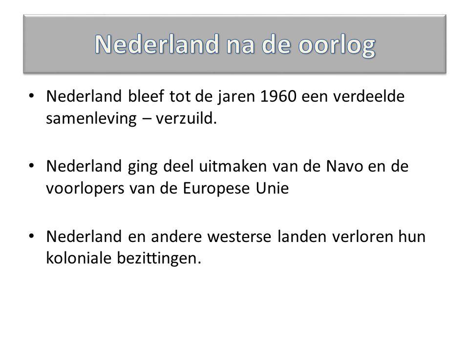 Nederland na de oorlog Nederland bleef tot de jaren 1960 een verdeelde samenleving – verzuild.