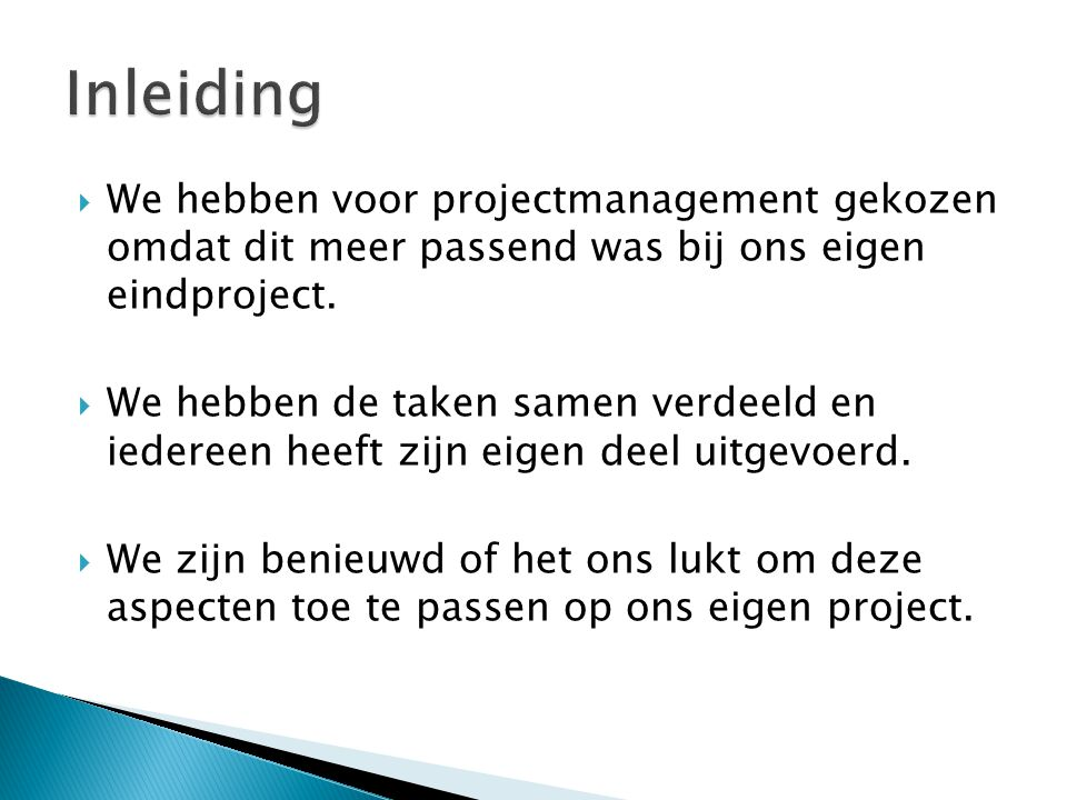 Inleiding We hebben voor projectmanagement gekozen omdat dit meer passend was bij ons eigen eindproject.