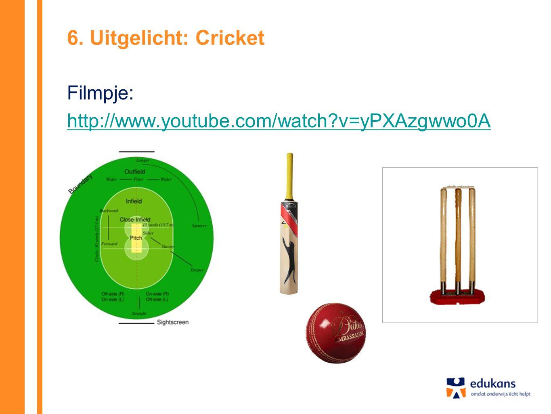 6. Uitgelicht: Cricket Filmpje: http://www.youtube.com/watch v=yPXAzgwwo0A
