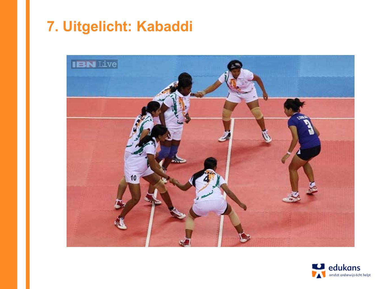 7. Uitgelicht: Kabaddi De beste manier om deze sport (die ontstaan is in India) uit te leggen, is om het een keer met de leerlingen te spelen.