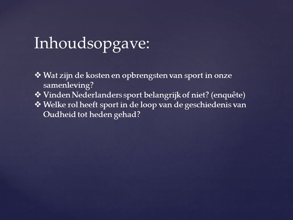 Inhoudsopgave: Wat zijn de kosten en opbrengsten van sport in onze samenleving Vinden Nederlanders sport belangrijk of niet (enquête)