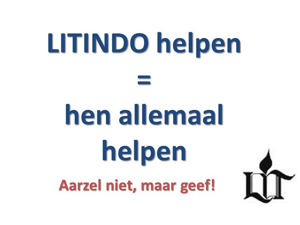 LITINDO helpen = hen allemaal helpen Aarzel niet, maar geef!