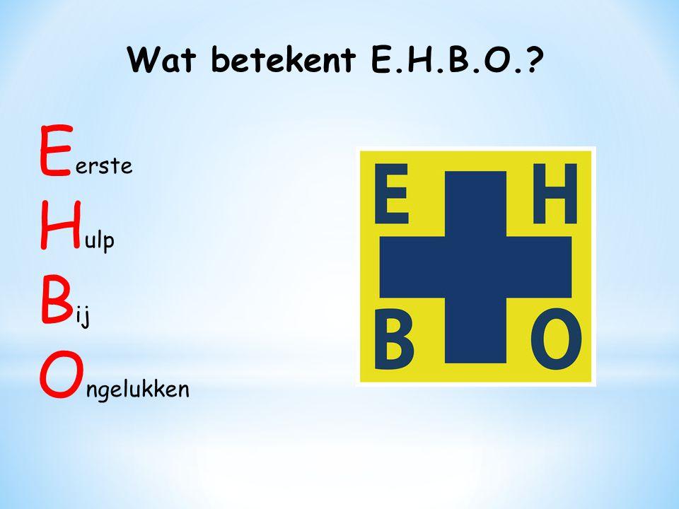 Wat betekent E.H.B.O. Eerste Hulp Bij Ongelukken