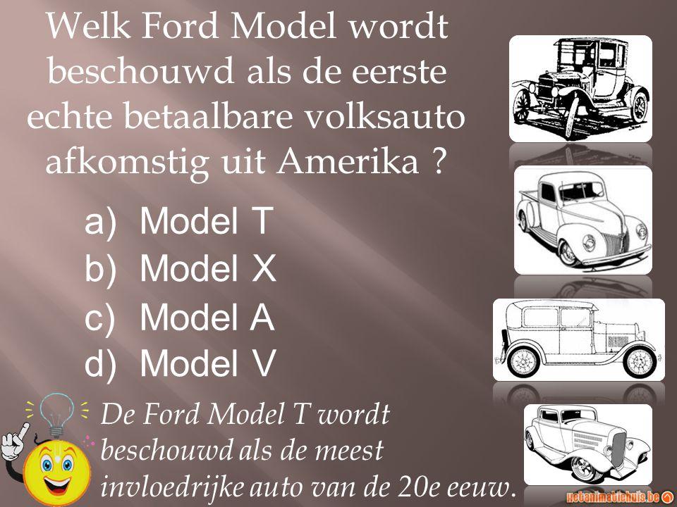 Welk Ford Model wordt beschouwd als de eerste echte betaalbare volksauto afkomstig uit Amerika